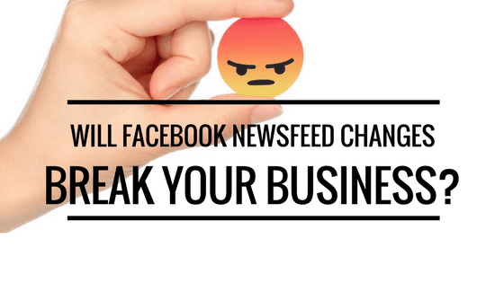 Will the Facebook News Feed Changes Break Your Business?